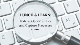 Lunch & Learn Federal Opportunities and Capture Processes
