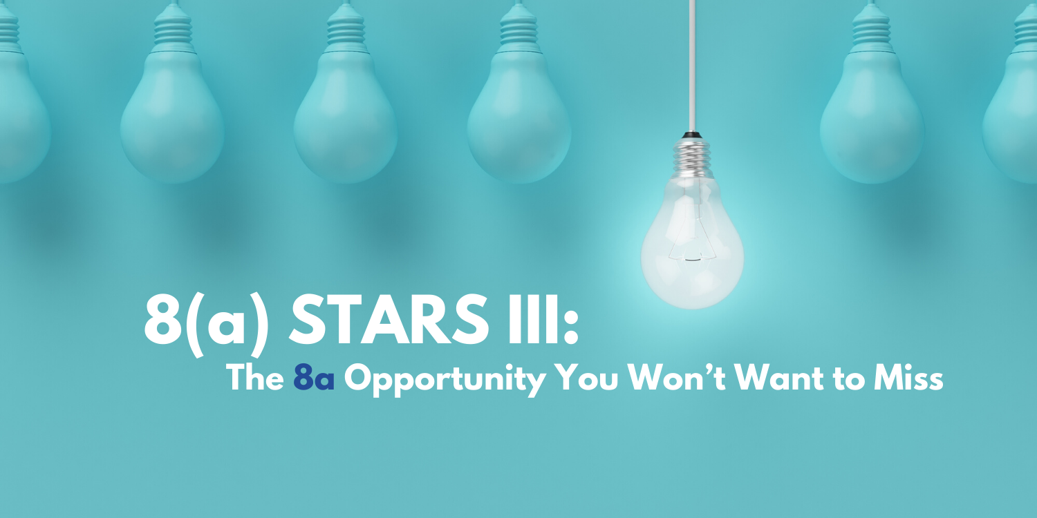 8(a) STARS III: The 8a Opportunity You Won't Want to Miss