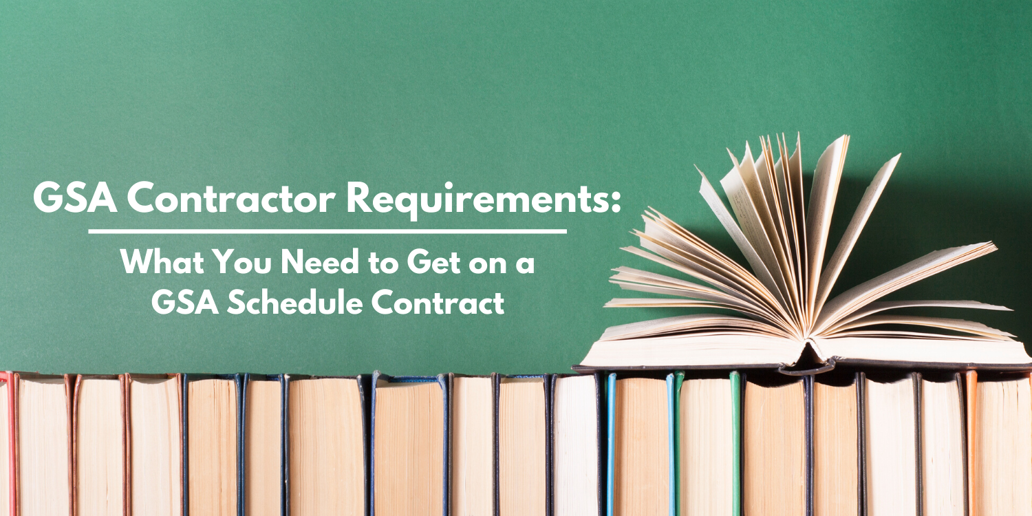GSA Contractor Requirements: What You Need to Get on a GSA Schedule Contract