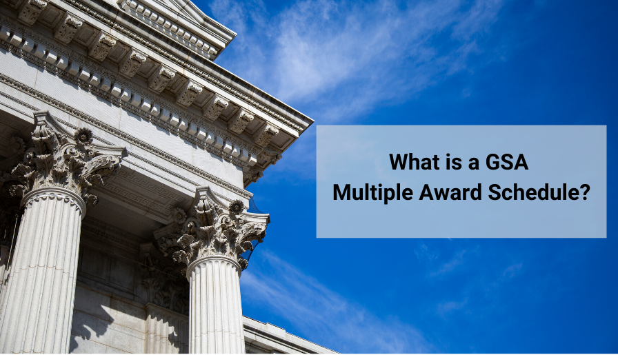 What is a GSA Multiple Award Schedule? [Definition and Benefits]