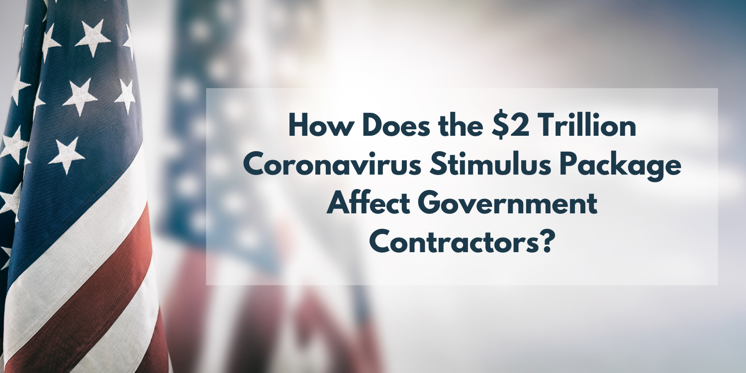How Does the $2 Trillion Coronavirus Stimulus Package (CARES Act) Affect Government Contractors?