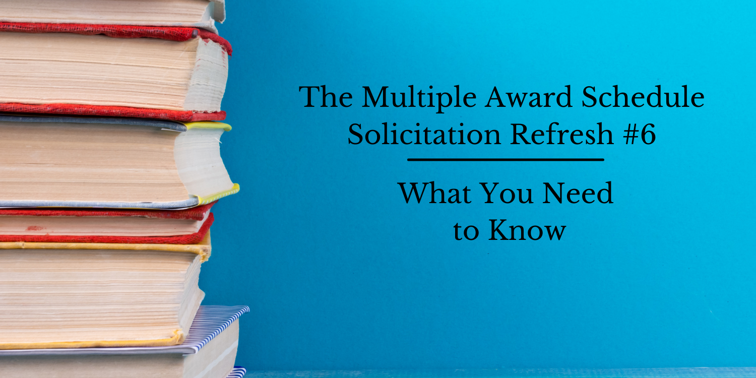What You Need to Know About the Multiple Award Schedule Solicitation Refresh #6