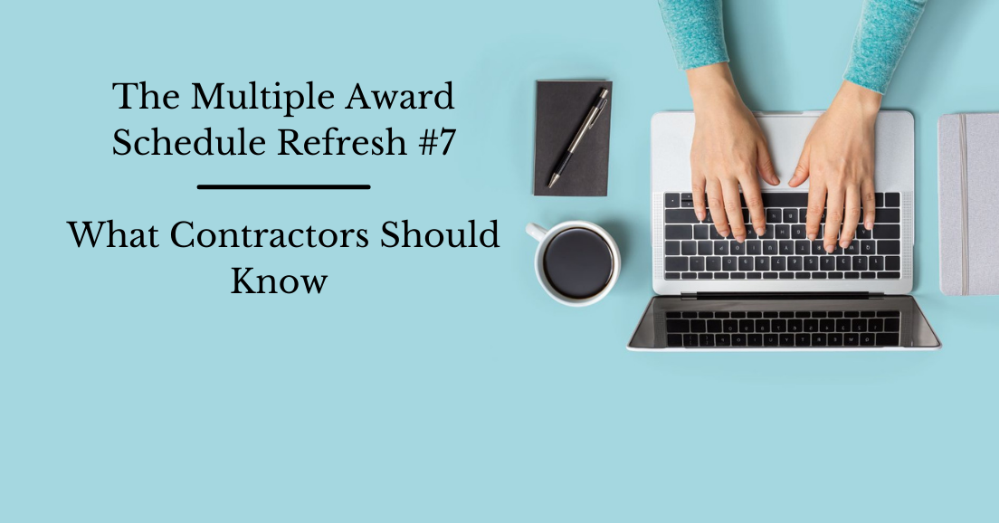The Multiple Award Schedule Solicitation Refresh #7 - What Contractors Should Know