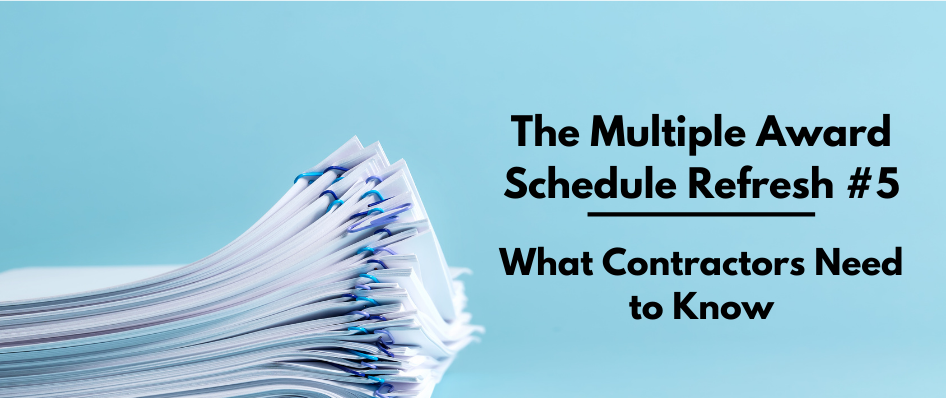 The Multiple Award Schedule Refresh #5 - What Contractors Need to Know