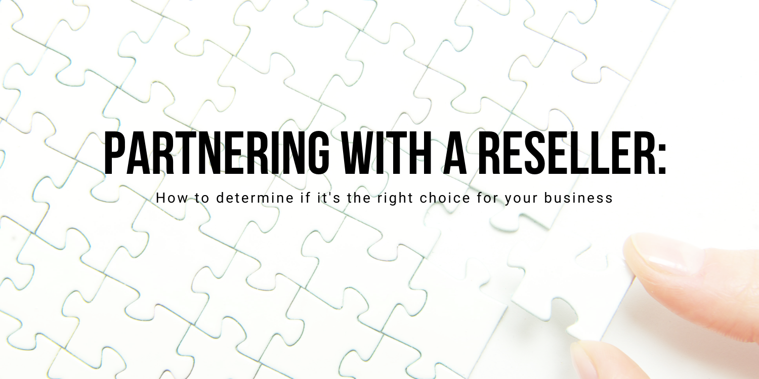 Partnering with a Reseller: How to Determine If It's The Right Choice for Your Business