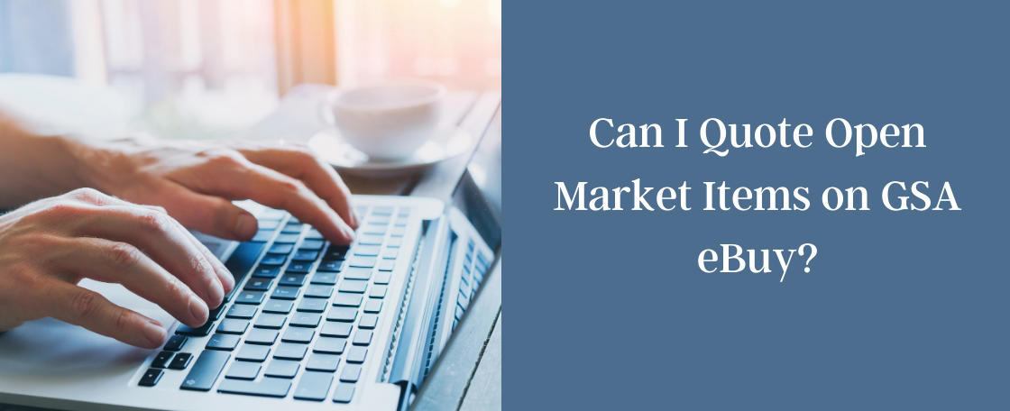 Can I Quote Open Market Items On GSA eBuy?