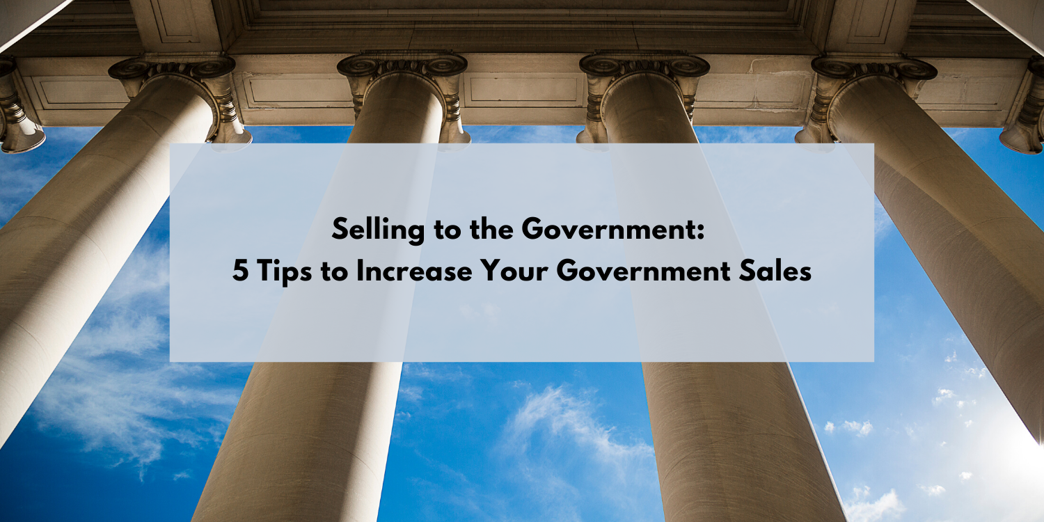 Selling to the Government: 5 Tips to Increase Your Government Sales