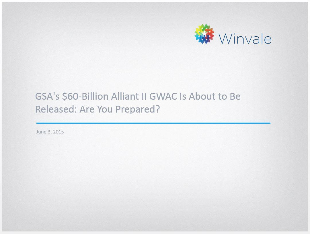 GSA's $60-Billion Alliant 2 GWAC Is About to Be Released: Are You Prepared?