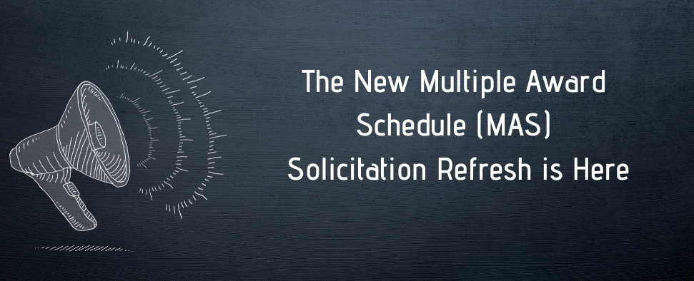 The New Multiple Award Schedule (MAS) Solicitation Refresh Is Here